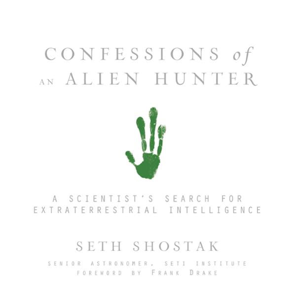 Confessions of an Alien Hunter: A Scientist´s S...