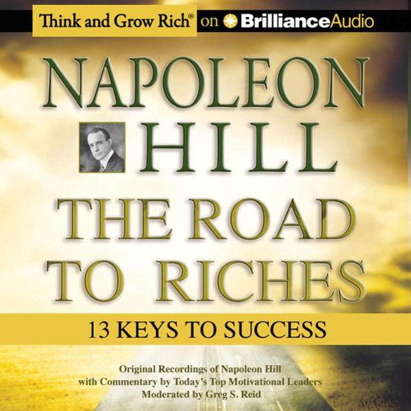 Napoleon Hill - The Road to Riches: 13 Keys to ...