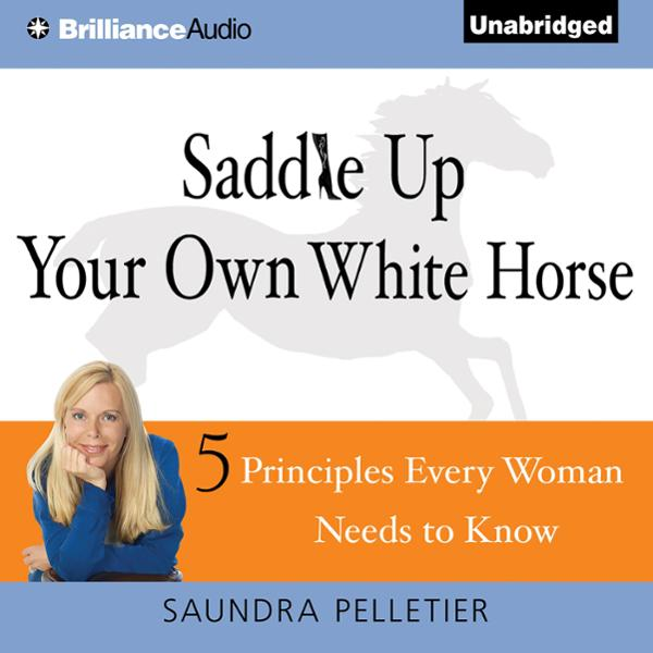 Saddle Up Your Own White Horse: 5 Principles Ev...