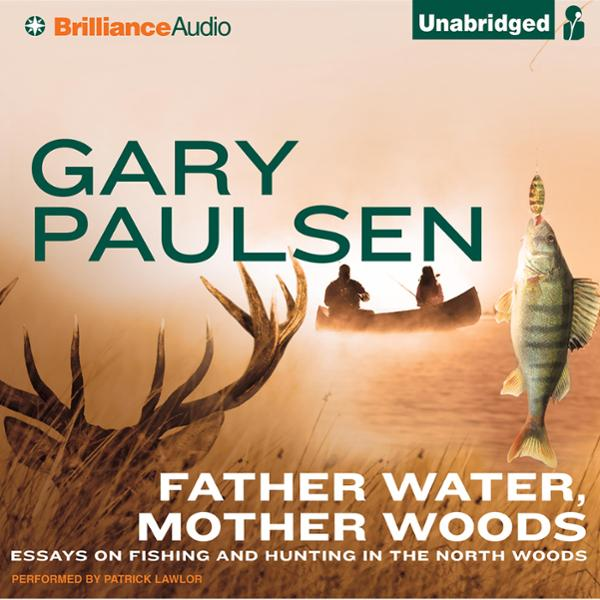 Father Water, Mother Woods: Essays on Fishing a...