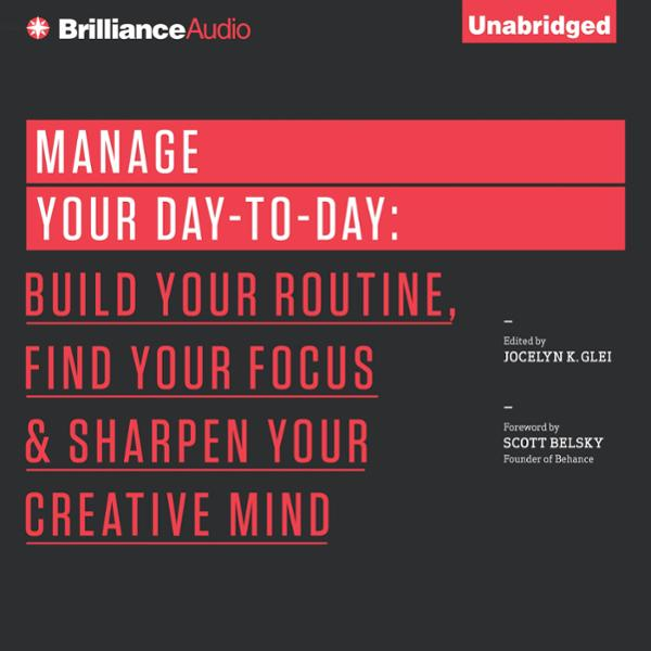 Manage Your Day-to-Day: Build Your Routine, Find Your Focus, and Sharpen Your Creative Mind , Hörbuch, Digital, 1, 203min