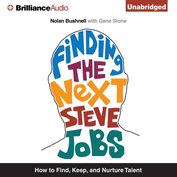 Finding the Next Steve Jobs: How to Find, Hire,...