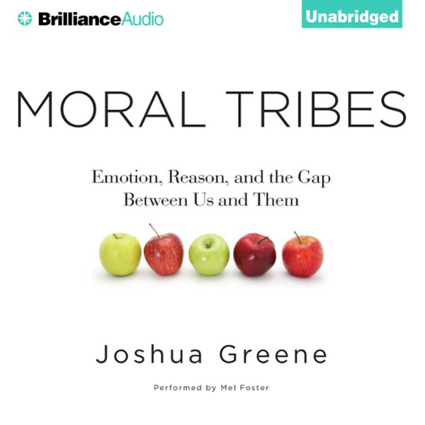 Moral Tribes: Emotion, Reason, and the Gap Betw...
