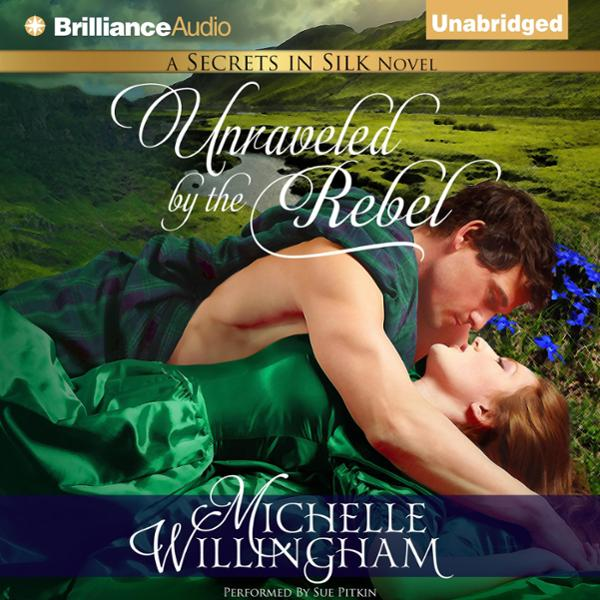 Unraveled by the Rebel: Secrets in Silk, Book 2...