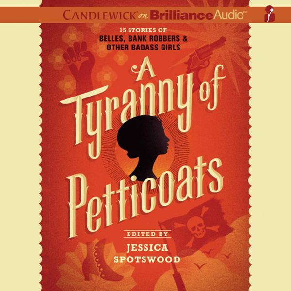 A Tyranny of Petticoats: 15 Stories of Belles, Bank Robbers & Other Badass Girls , Hörbuch, Digital, 1, 783min