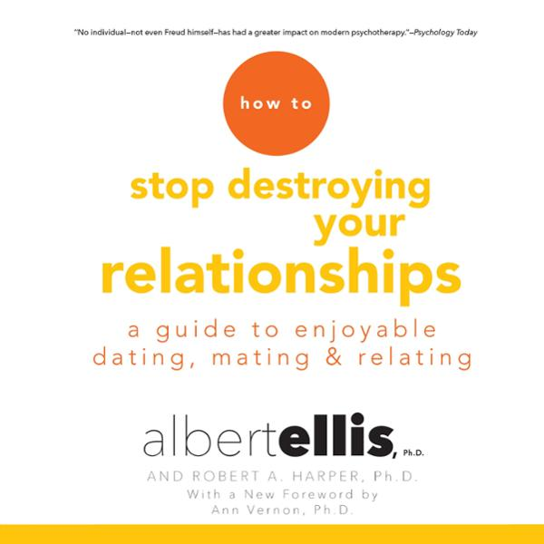 How to Stop Destroying Your Relationships: A Gu...