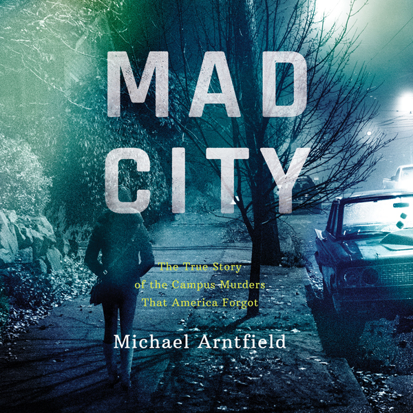 Mad City: The True Story of the Campus Murders ...