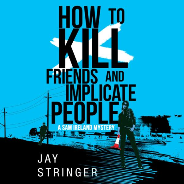 How to Kill Friends and Implicate People: Sam I...
