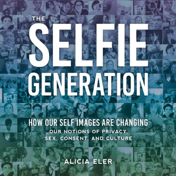 The Selfie Generation: How Our Self Images Are ...