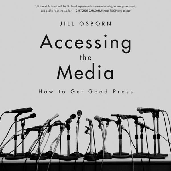 Accessing the Media: How to Get Good Press , Hö...