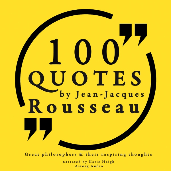 100 Quotes by Rousseau (Great Philosophers and ...