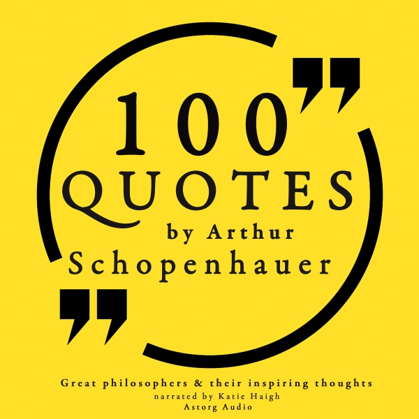 100 Quotes by Arthur Schopenhauer (Great Philos...