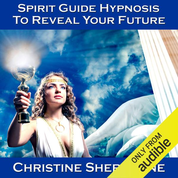 Spirit Guide Hypnosis to Reveal Your Future, Hö...