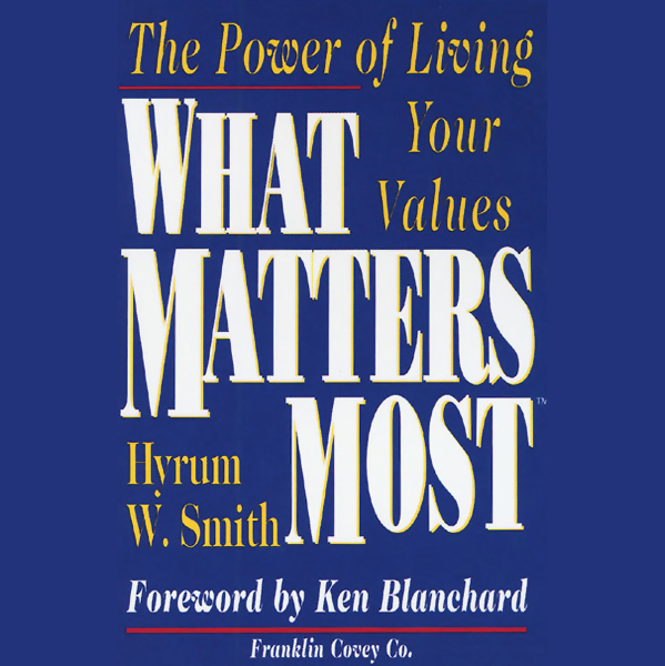 What Matters Most: The Power of Living Your Val...