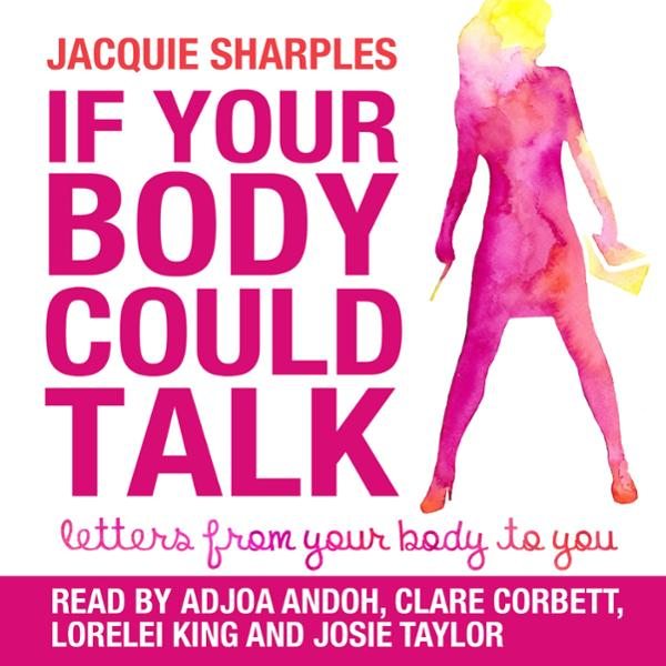 If Your Body Could Talk: Letters from Your Body...