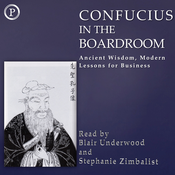 Confucius in the Boardroom: Ancient Wisdom, Mod...