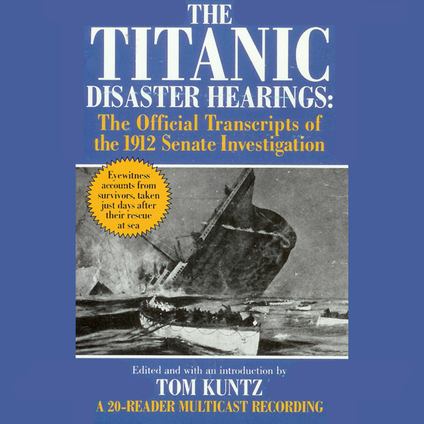 The Titanic Disaster Hearings: The Official Tra...