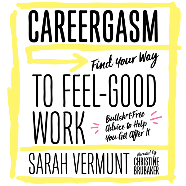 Careergasm: Find Your Way to Feel-Good Work , H...