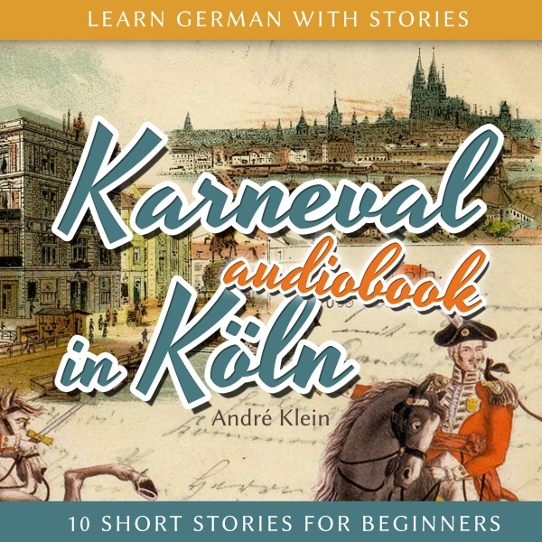 Karneval in Köln (Learn German with Stories 3 - 10 Short Stories for Beginners), Hörbuch, Digital, 1, 63min