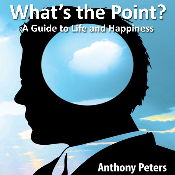 What´s the Point? A Guide to Life and Happiness...