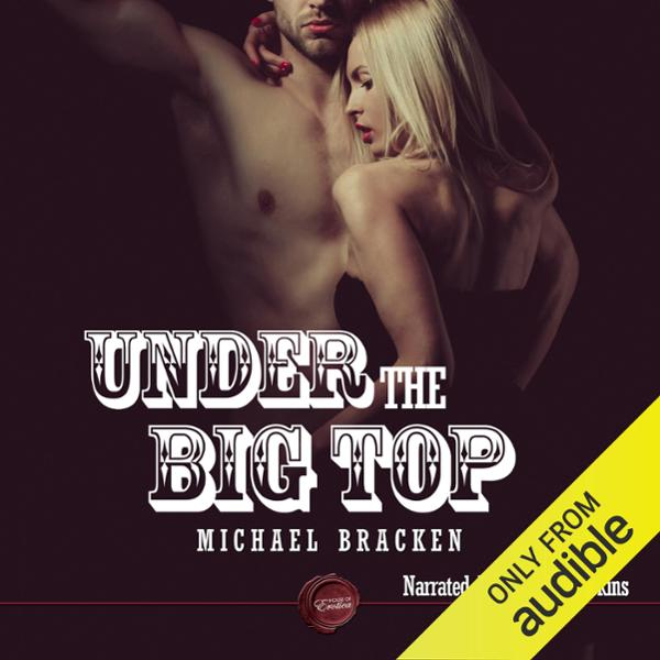 Under the Big Top: An Erotic Short Story , Hörbuch, Digital, 1, 20min, (USK 18)