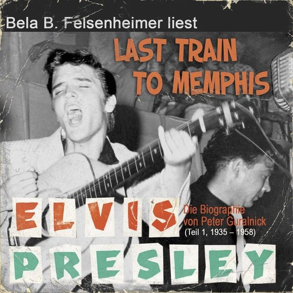 Elvis Presley - Last Train to Memphis (Die Biog...