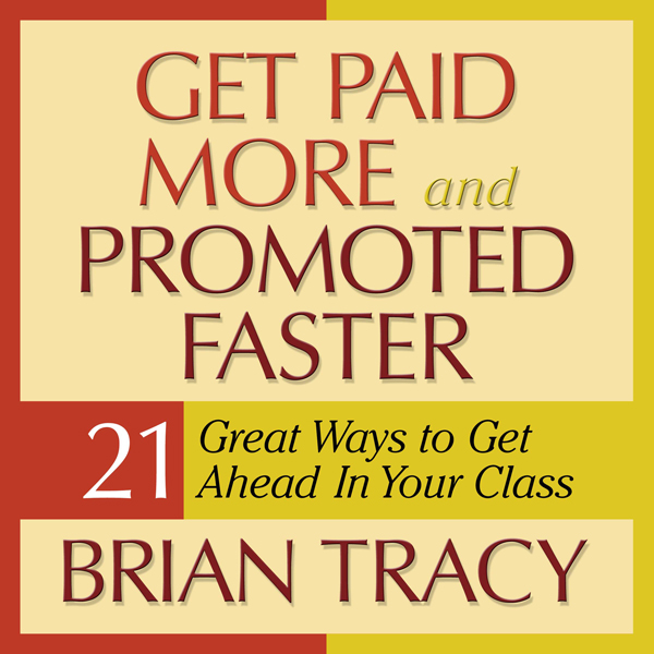 Get Paid More and Promoted Faster: 21 Great Way...
