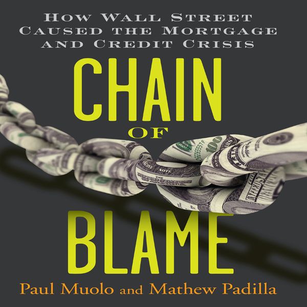 Chain of Blame: How Wall Street Caused the Mort...