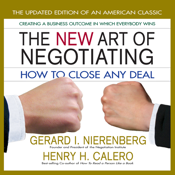 The New Art of Negotiating: How to Close Any De...