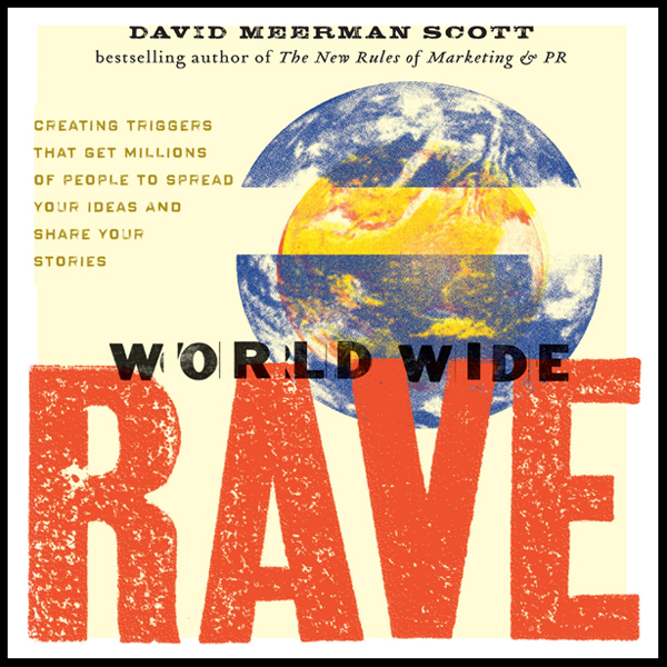 World Wide Rave: Creating Triggers that Get Mil...