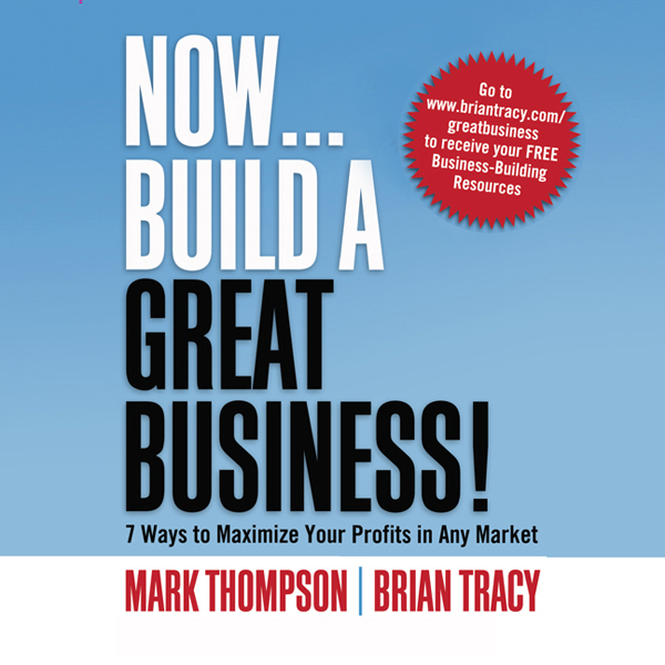 Now, Build a Great Business: 7 Ways to Maximize...