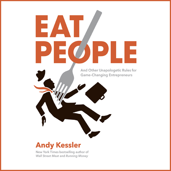 Eat People: An Unapologetic Plan for Entreprene...