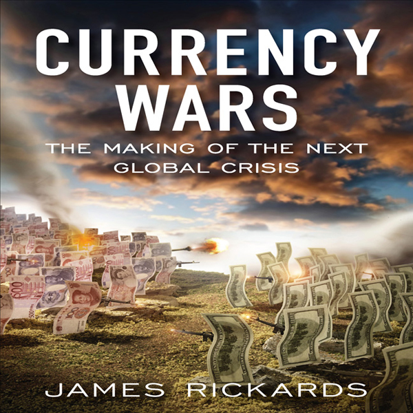 Currency Wars: The Making of the Next Global Cr...