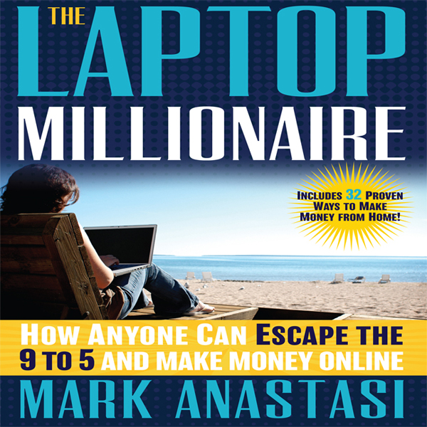 The Laptop Millionaire: How Anyone Can Escape t...