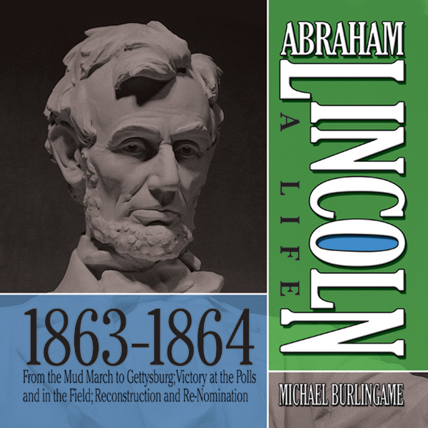 Abraham Lincoln: A Life 1863-1864: From the Mud...