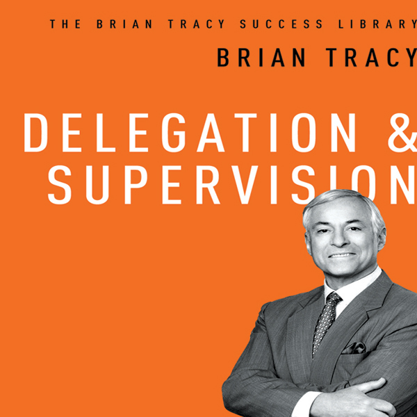 Delegation & Supervision: The Brian Tracy Succe...