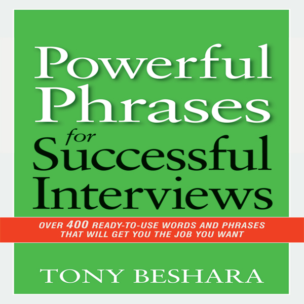 Powerful Phrases for Successful Interviews: Ove...