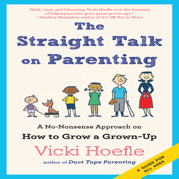 The Straight Talk on Parenting: A No-Nonsense A...
