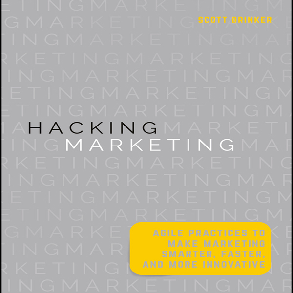 Hacking Marketing: Agile Practices to Make Mark...