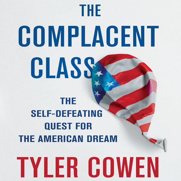The Complacent Class: The Self-Defeating Quest ...