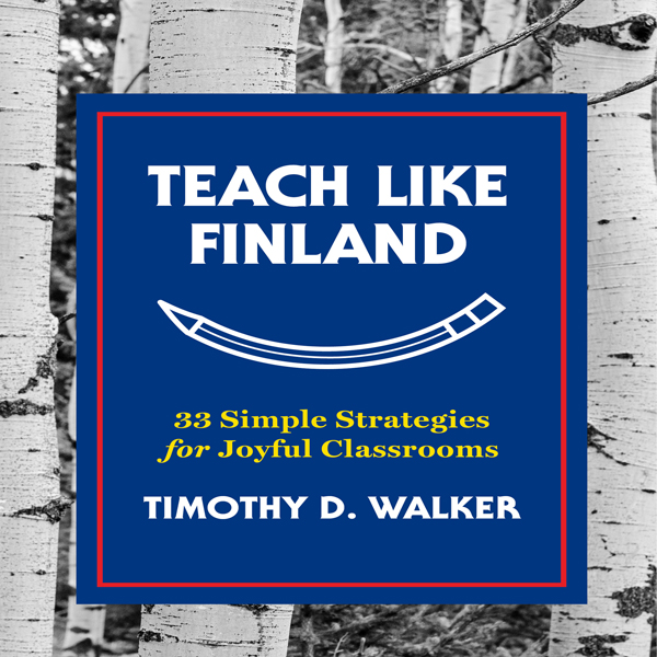 Teach Like Finland: 33 Simple Strategies for Jo...