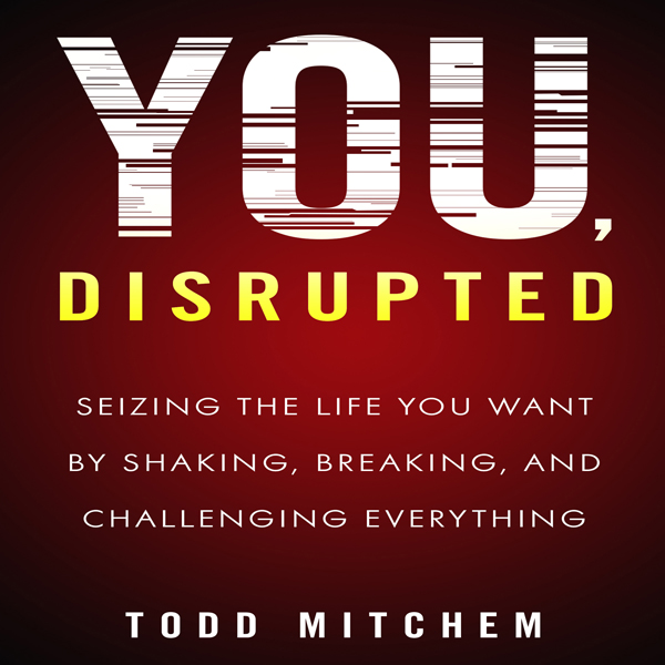 You, Disrupted: Seizing the Life You Want by Sh...