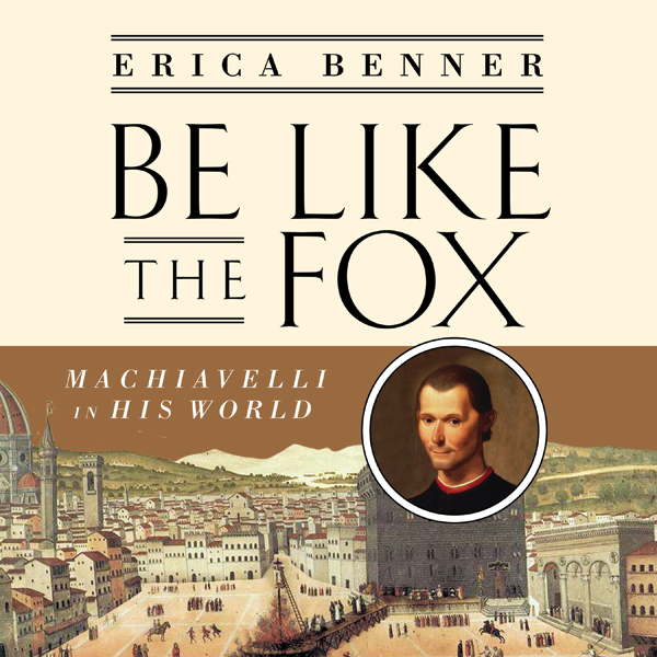 Be Like the Fox: Machiavelli in His World , Hör...
