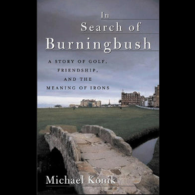 In Search of Burningbush: A Story of Golf, Frie...