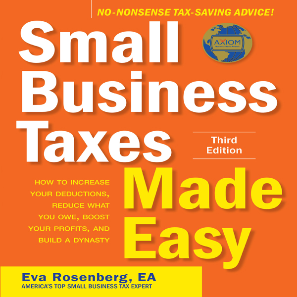 Small Business Taxes Made Easy, Third Edition: ...