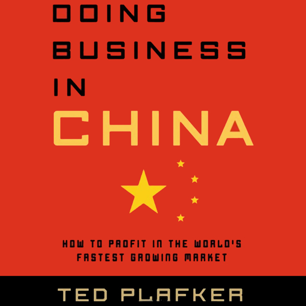 Doing Business in China: How to Profit in the W...