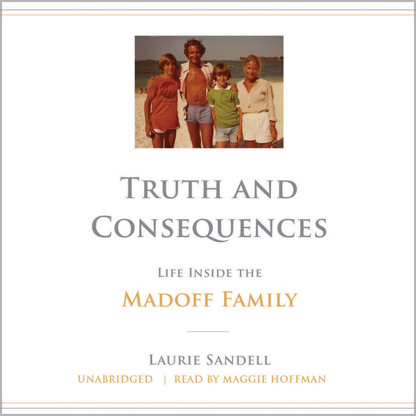 Truth and Consequences: Life Inside the Madoff ...