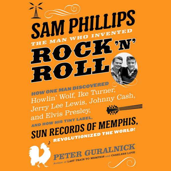 Sam Phillips: The Man Who Invented Rock ´n´ Rol...