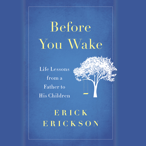 Before You Wake: Life Lessons from a Father to ...