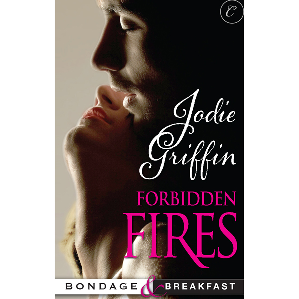 Forbidden Fires: Bondage & Breakfast, Book 3 , ...